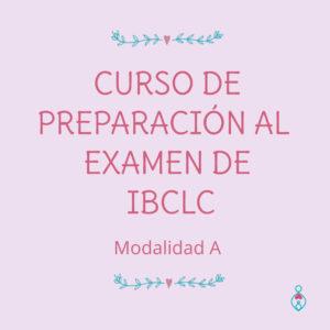 PREPARACIÓN AL EXAMEN DE IBCLC <br><br> ( Modalidad A)