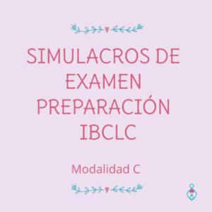 PREPARACIÓN AL EXAMEN DE IBCLC <br><br>( Modalidad C) Simulacros de examen.